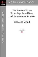 The Pursuit of Power : Technology, Armed Force, and Society Since A.D. 1000 - Former Professor of History William H McNeill