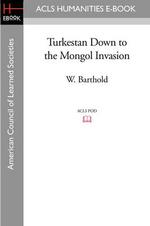Turkestan Down to the Mongol Invasion - W Barthold