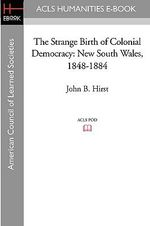 The Strange Birth of Colonial Democracy : New South Wales, 1848-1884 - John B Hirst