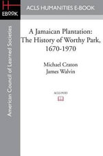 A Jamaican Plantation : The History of Worthy Park, 1670-1970 - Michael Craton