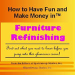 Career KNOWtes : Furniture Refinishing (How to Have Fun and Make Money in a Career You Love)