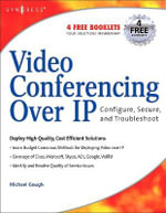 Video Conferencing Over IP : Configure, Secure, and Troubleshoot - Michael Gough