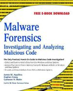Malware Forensics : Investigating and Analyzing Malicious Code - Cameron H. Malin