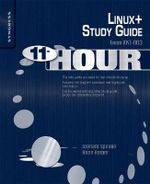 Eleventh Hour Linux+ : Exam XK0-003 Study Guide - Graham Speake