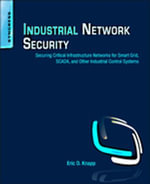 Industrial Network Security : Securing Critical Infrastructure Networks for Smart Grid, SCADA, and Other Industrial Control Systems - Eric D. Knapp