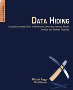 Data Hiding : Exposing Concealed Data in Multimedia, Operating Systems, Mobile Devices and Network Protocols - Michael T. Raggo