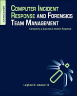Computer Incident Response and Forensics Team Management : Conducting a Successful Incident Response - Leighton Johnson