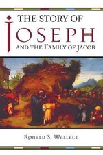 The Story of Joseph and the Family of Jacob - Ronald S Wallace