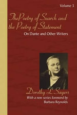 The Poetry of Search and the Poetry of Statement Volume 3 : On Dante and Other Writers - Dorothy L Sayers