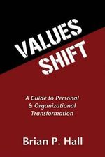 Values Shift : A Guide to Personal and Organizational Transformation - Brian P Hall