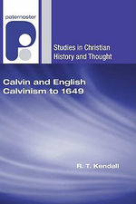 Calvin and English Calvinism to 1649 - Dr R T Kendall