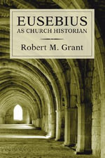 Eusebius as Church Historian : Text and Cases - Robert M Grant