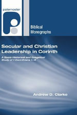 Secular and Christian Leadership in Corinth : A Socio-Historical and Exegetical Study of 1 Corinthians 1-6 - Andrew D Clarke