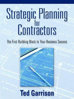 Strategic Planning for Contractors : The Over-arching Issues You Need to Know - Ted Garrison