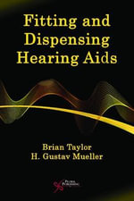 Fitting and Dispensing Hearing Aids : Getting Started - Brian Taylor