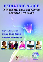 Pediatric Voice : A Modern, Collaborative Approach to Care - Lisa N. Kelchner