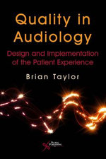 Quality in Audiology : Design and Implementation of the Patient Experience - Brian Taylor