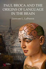 Paul Broca and the Origins of Language in the Brain - Leonard L. LaPointe