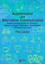 Augmentative and Alternative Communication : Models and Applications for Educators, Speech-Language  Pathologists, Psychologists, Caregivers and Users - Filip Loncke