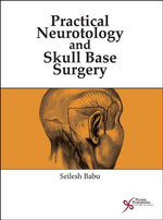 Practical Neurotology and Skull Base Surgery : Detection and Inactivation Methods - Seilesh Babu