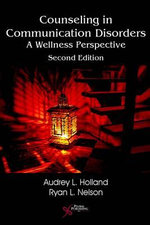 Counseling in Communication Disorders : A Wellness Perspective - Audrey L. Holland