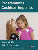 Programming Cochlear Implants : Core Clinical Concepts in Audiology