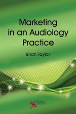 Marketing in an Audiology Practice - Brian Taylor