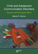 Child and Adolescent Communication Disorders : Organic and Neurogenic Bases