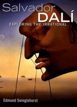 Salvador Dali : Exploring the Irrational - Edmund Swinglehurst