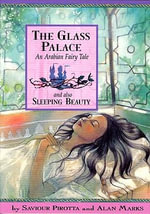 The Glass Palace : And Also Sleeping Beauty; An Arabian Fairy Tale - Saviour Pirotta