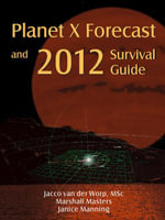 Planet X Forecast and 2012 Survival Guide - Jacco Van Der Worp