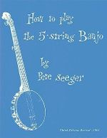How to Play the 5-String Banjo : Third Edition - Pete Seeger