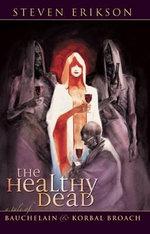 The Healthy Dead : A Tale of Bauchelain & Korbal Broach :  A Tale of Bauchelain & Korbal Broach - Steven Erikson