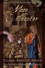 The Collected Fantasies of Clark Ashton Smith : Maze of the Enchanter v. 4 - Clark Ashton Smith
