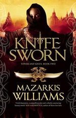 Knife Sworn : Tower and Knife Trilogy - Mazarkis Williams