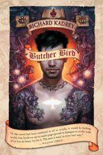 Butcher Bird : A Novel Of The Dominion - Richard Kadrey