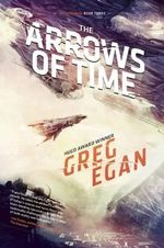 The Arrows of Time : Orthogonal Book Three - Greg Egan