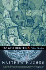 The Gist Hunter & Other Stories - Matthew Hughes