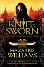 Knife Sworn : Book Two of the Tower and Knife Trilogy - Mazarkis Williams