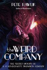 The Weird Company : The Secret History of H. P. Lovecraft's Twentieth Century - Pete Rawlik