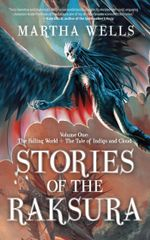 Stories of the Raksura : Volume One: The Falling World & The Tale of Indigo and Cloud - Martha Wells