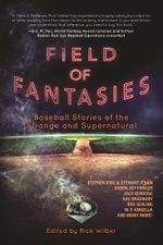Field of Fantasies : Baseball Stories of the Strange and Supernatural