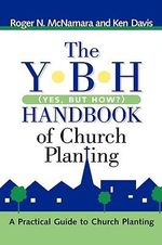 The Y-B-H Handbook of Church Planting (Yes, But How?) - Roger, N McNamara