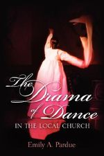 The Drama of Dance in the Local Church - Emily A Pardue