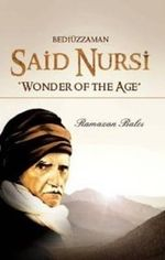 Short Biography of Bediuzzaman Said Nursi : Wonder of the Age - Ramazan Balci