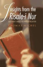Insights from the Risale i Nur : Said Nursi's Advice for Modern Believers - Thomas Michel