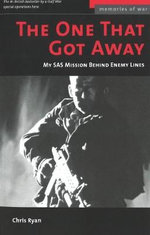 The One That Got Away : My SAS Mission Behind Iraqi Lines - Chris Ryan