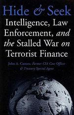 Hide and Seek : Intelligence, Law Enforcement, and the Stalled War on Terrorist Finance - John A. Cassara