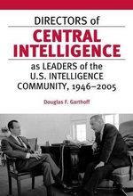 Directors of Central Intelligence as Leaders : Of the U.S. Intelligence Community, 1946-2005 - Douglas F. Garthoff