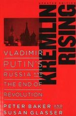 Kremlin Rising : Vladimir Putin's Russia and the End of Revolution - Peter Baker